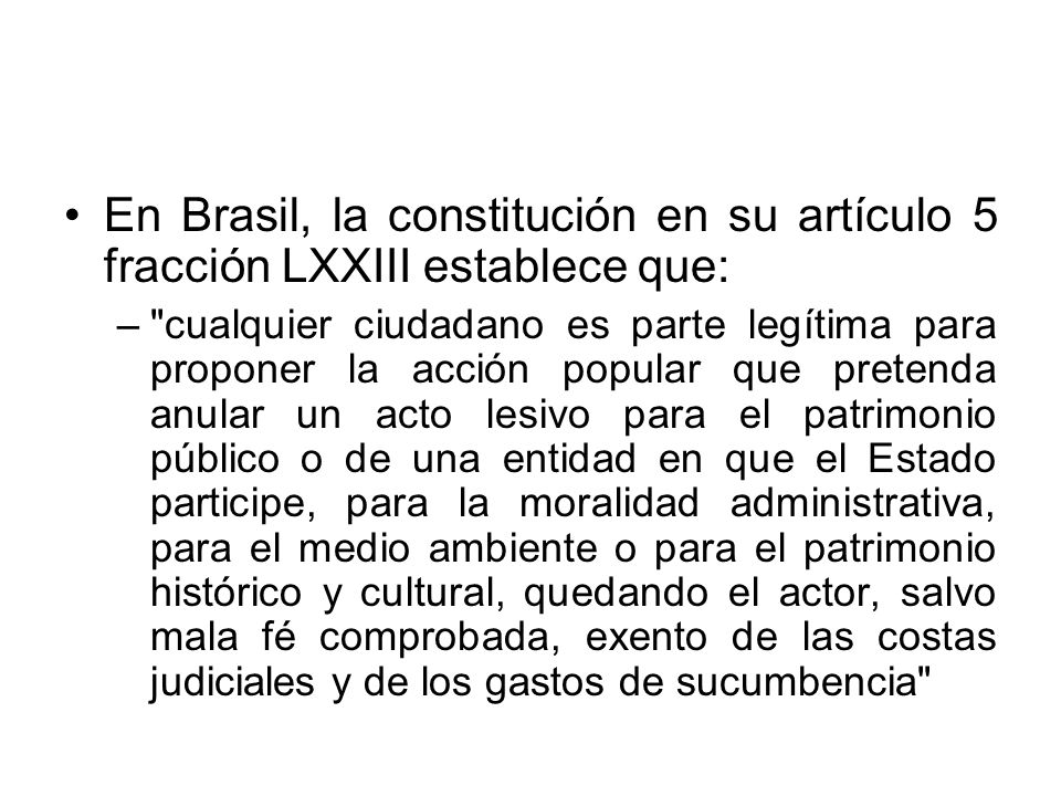 En Brasil, la constitución en su artículo 5 fracción LXXIII establece que: