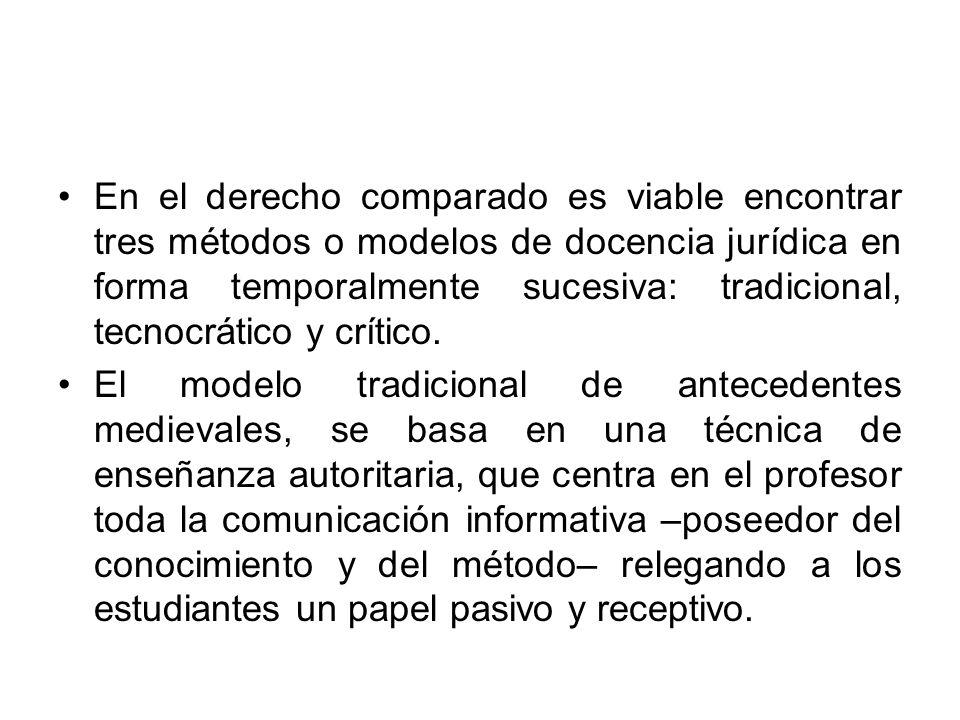 En el derecho comparado es viable encontrar tres métodos o modelos de docencia jurídica en forma temporalmente sucesiva: tradicional, tecnocrático y crítico.