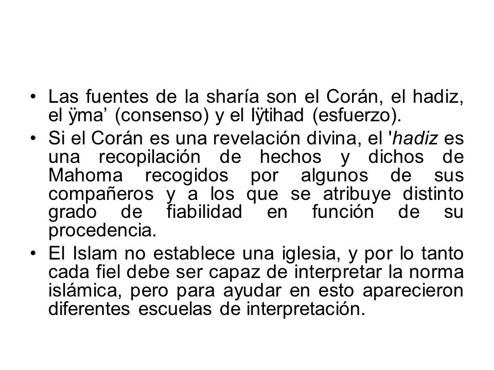 Las fuentes de la sharía son el Corán, el hadiz, el ÿma' (consenso) y el Iÿtihad (esfuerzo).