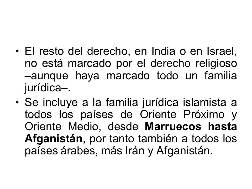 El resto del derecho, en India o en Israel, no está marcado por el derecho religioso –aunque haya marcado todo un familia jurídica–.