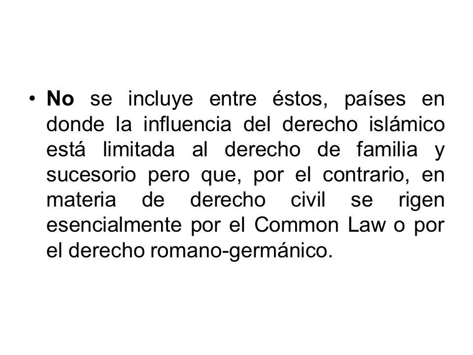 No se incluye entre éstos, países en donde la influencia del derecho islámico está limitada al derecho de familia y sucesorio pero que, por el contrario, en materia de derecho civil se rigen esencialmente por el Common Law o por el derecho romano-germánico.
