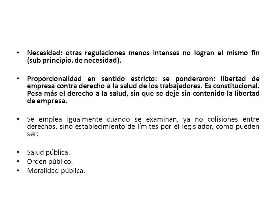 Necesidad: otras regulaciones menos intensas no logran el mismo fin (sub principio. de necesidad).