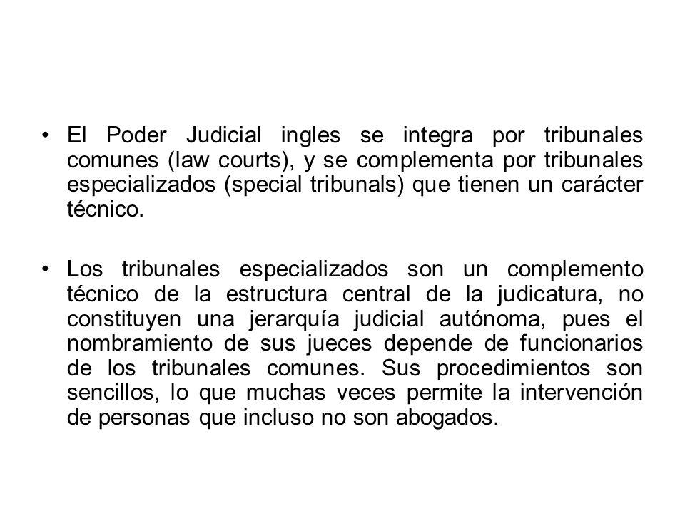 El Poder Judicial ingles se integra por tribunales comunes (law courts), y se complementa por tribunales especializados (special tribunals) que tienen un carácter técnico.