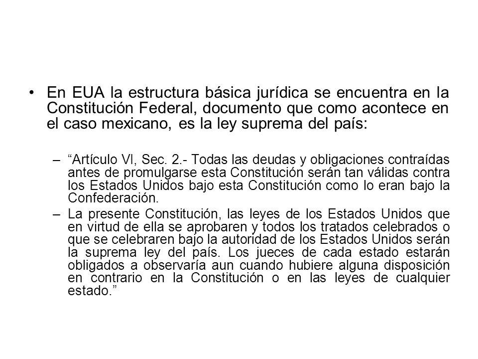 En EUA la estructura básica jurídica se encuentra en la Constitución Federal, documento que como acontece en el caso mexicano, es la ley suprema del país: