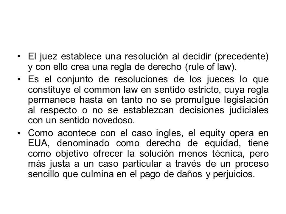 El juez establece una resolución al decidir (precedente) y con ello crea una regla de derecho (rule of law).