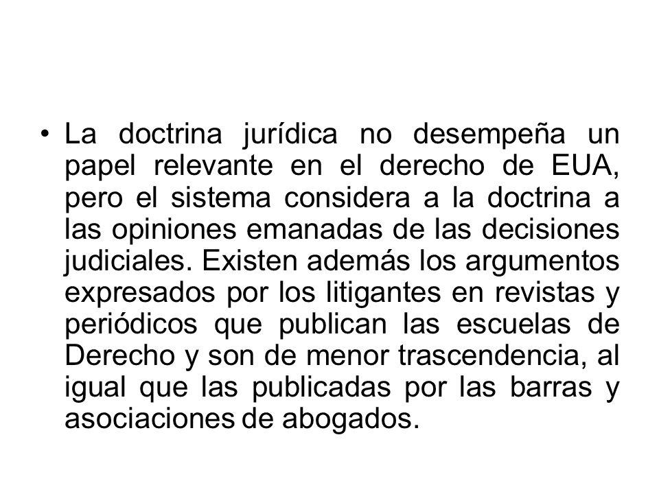 La doctrina jurídica no desempeña un papel relevante en el derecho de EUA, pero el sistema considera a la doctrina a las opiniones emanadas de las decisiones judiciales.