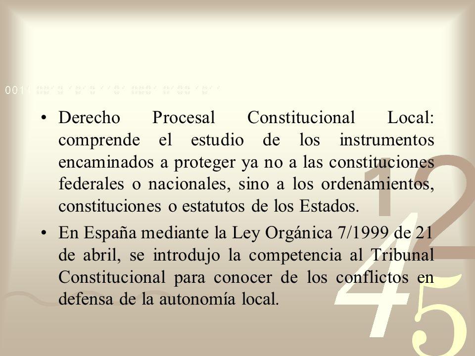 Derecho Procesal Constitucional Local: comprende el estudio de los instrumentos encaminados a proteger ya no a las constituciones federales o nacionales, sino a los ordenamientos, constituciones o estatutos de los Estados.