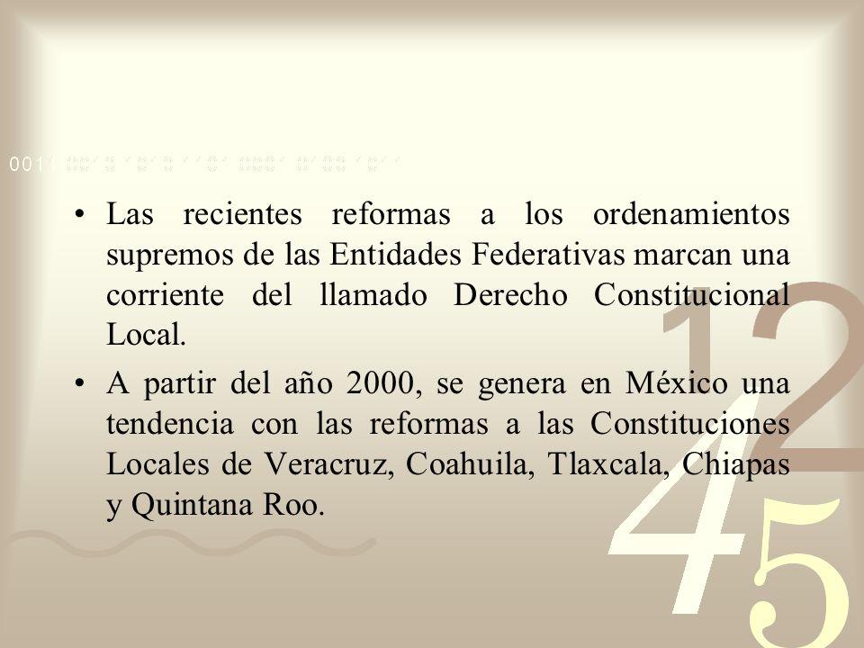 Las recientes reformas a los ordenamientos supremos de las Entidades Federativas marcan una corriente del llamado Derecho Constitucional Local.