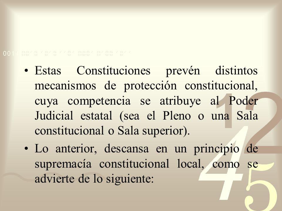 Estas Constituciones prevén distintos mecanismos de protección constitucional, cuya competencia se atribuye al Poder Judicial estatal (sea el Pleno o una Sala constitucional o Sala superior).