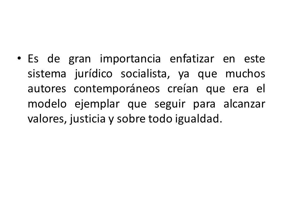 Es de gran importancia enfatizar en este sistema jurídico socialista, ya que muchos autores contemporáneos creían que era el modelo ejemplar que seguir para alcanzar valores, justicia y sobre todo igualdad.