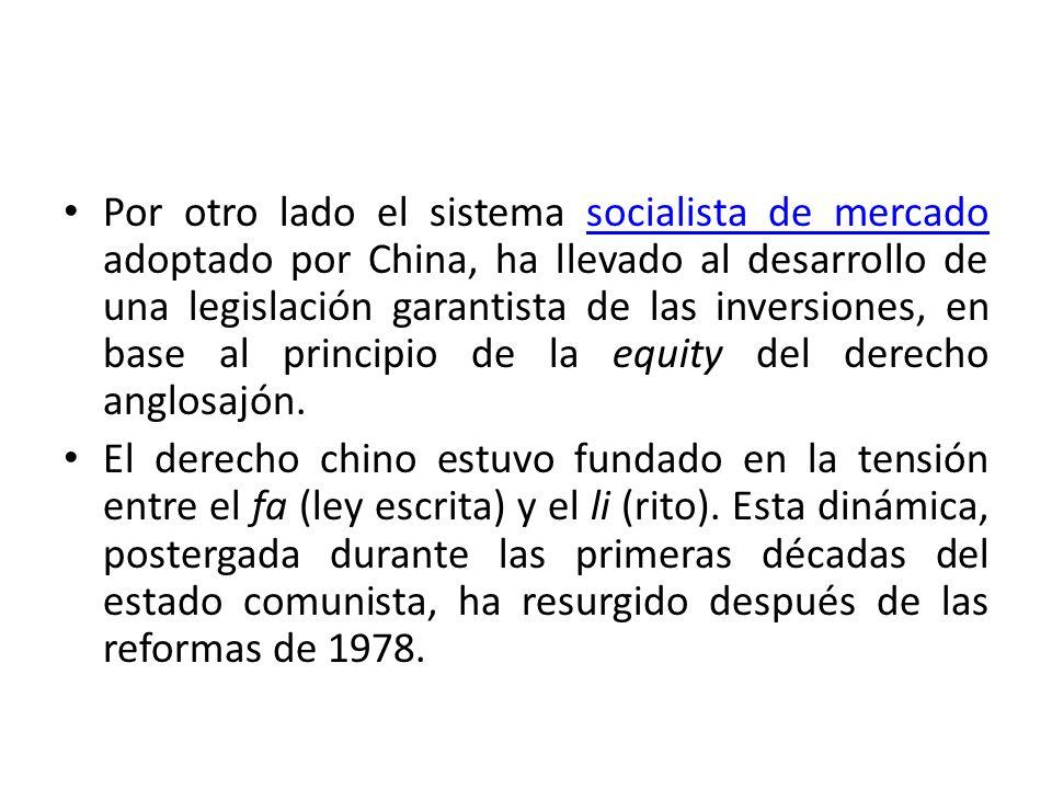 Por otro lado el sistema socialista de mercado adoptado por China, ha llevado al desarrollo de una legislación garantista de las inversiones, en base al principio de la equity del derecho anglosajón.