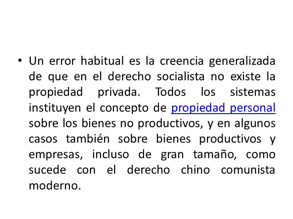 Un error habitual es la creencia generalizada de que en el derecho socialista no existe la propiedad privada.