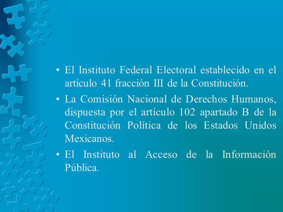 El Instituto Federal Electoral establecido en el artículo 41 fracción III de la Constitución.