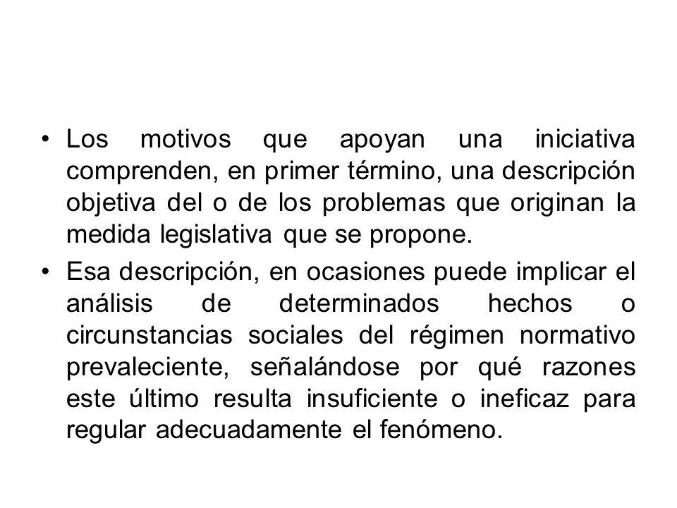 Los motivos que apoyan una iniciativa comprenden, en primer término, una descripción objetiva del o de los problemas que originan la medida legislativa que se propone.
