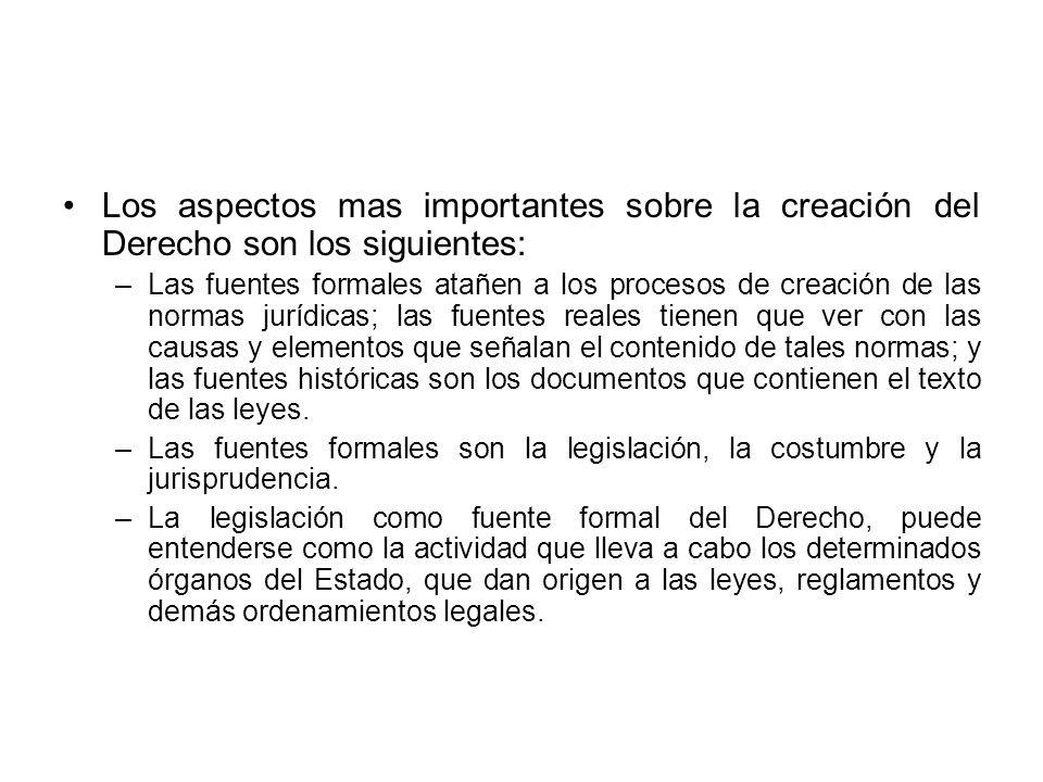 Los aspectos mas importantes sobre la creación del Derecho son los siguientes: