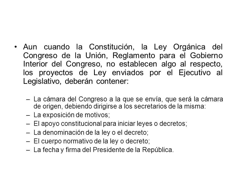 Aun cuando la Constitución, la Ley Orgánica del Congreso de la Unión, Reglamento para el Gobierno Interior del Congreso, no establecen algo al respecto, los proyectos de Ley enviados por el Ejecutivo al Legislativo, deberán contener: