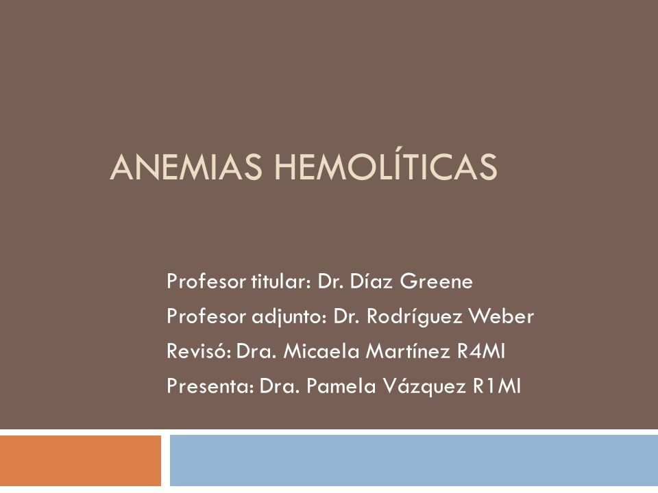 Anemias hemolíticas Profesor titular: Dr. Díaz Greene