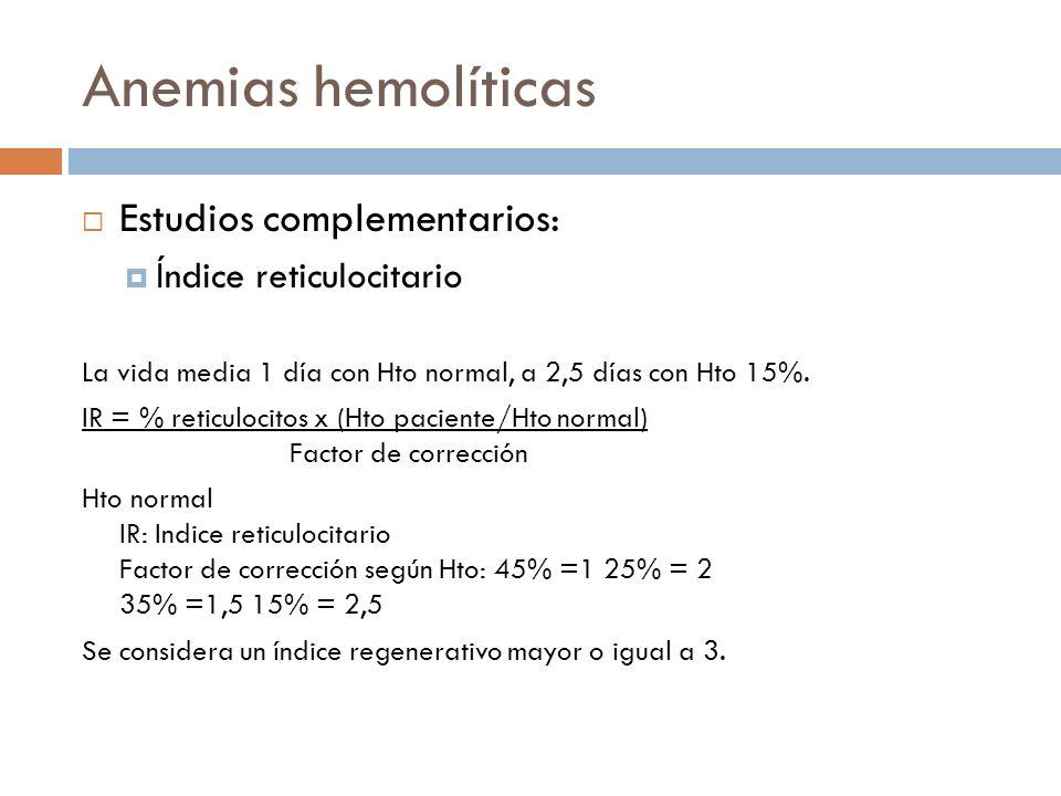 Anemias hemolíticas Estudios complementarios: Índice reticulocitario