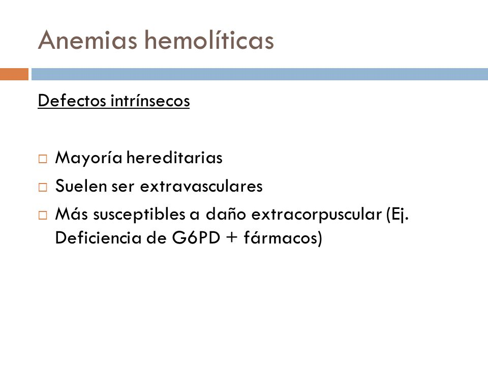 Anemias hemolíticas Defectos intrínsecos Mayoría hereditarias