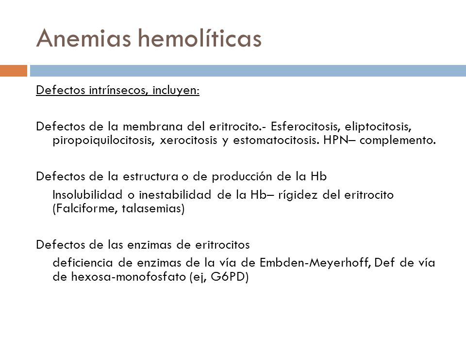 Anemias hemolíticas Defectos intrínsecos, incluyen:
