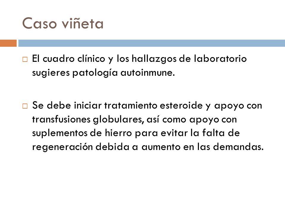 Caso viñeta El cuadro clínico y los hallazgos de laboratorio sugieres patología autoinmune.