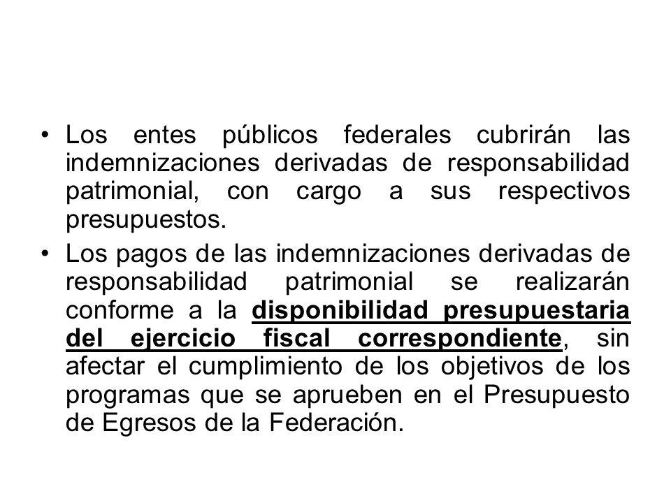 Los entes públicos federales cubrirán las indemnizaciones derivadas de responsabilidad patrimonial, con cargo a sus respectivos presupuestos.