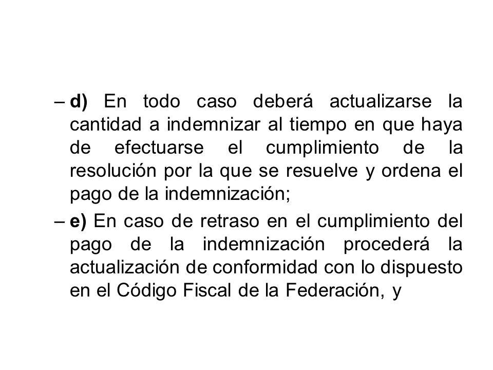 d) En todo caso deberá actualizarse la cantidad a indemnizar al tiempo en que haya de efectuarse el cumplimiento de la resolución por la que se resuelve y ordena el pago de la indemnización;