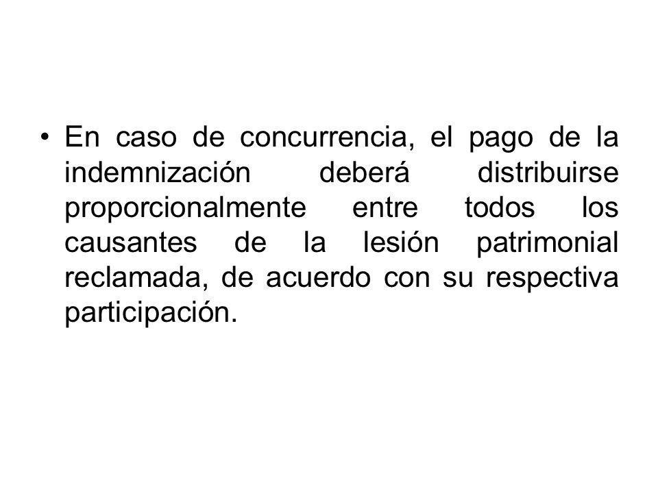En caso de concurrencia, el pago de la indemnización deberá distribuirse proporcionalmente entre todos los causantes de la lesión patrimonial reclamada, de acuerdo con su respectiva participación.