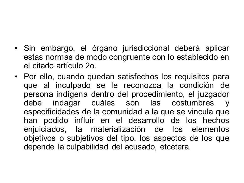 Sin embargo, el órgano jurisdiccional deberá aplicar estas normas de modo congruente con lo establecido en el citado artículo 2o.