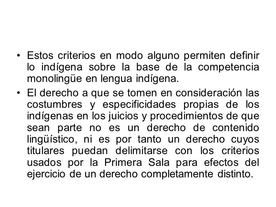 Estos criterios en modo alguno permiten definir lo indígena sobre la base de la competencia monolingüe en lengua indígena.