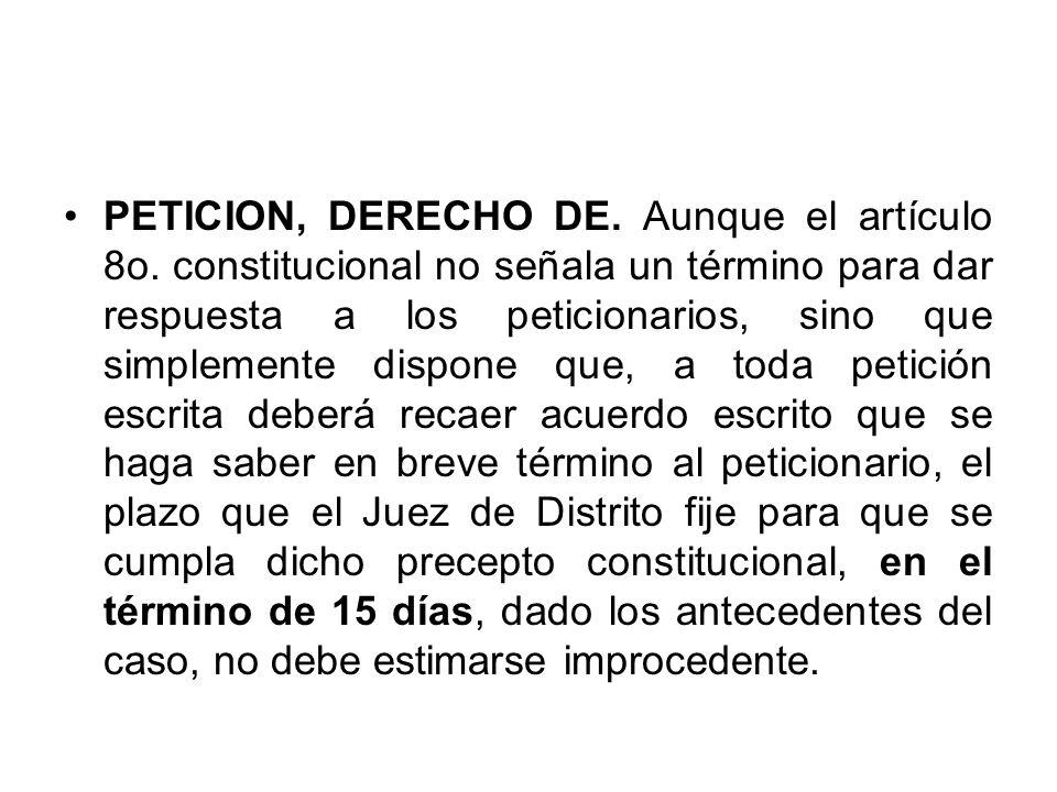 PETICION, DERECHO DE. Aunque el artículo 8o