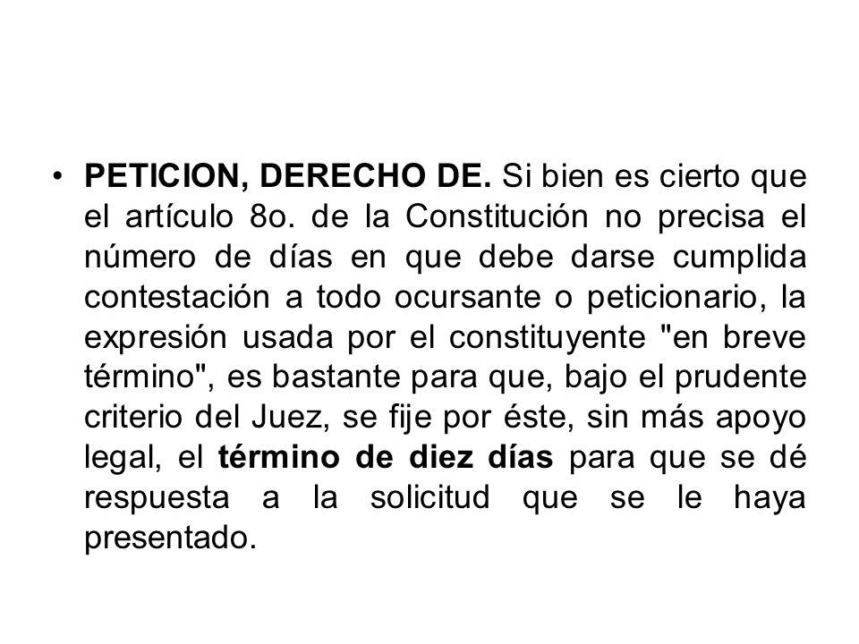 PETICION, DERECHO DE. Si bien es cierto que el artículo 8o