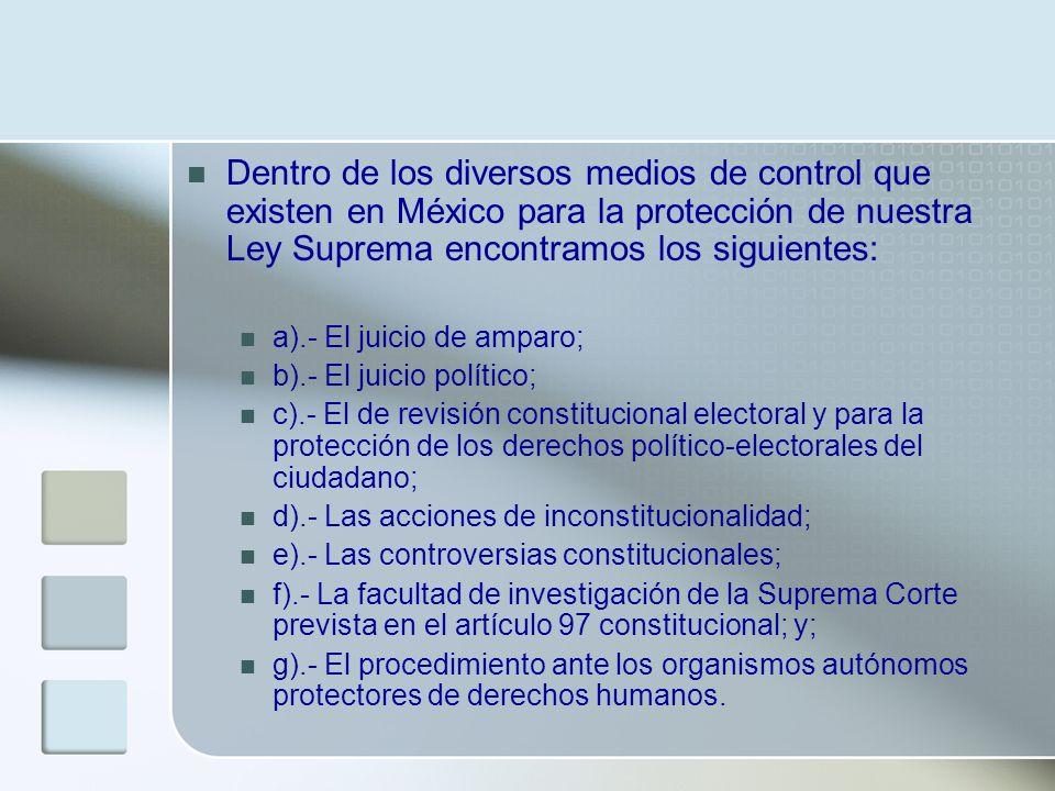 Dentro de los diversos medios de control que existen en México para la protección de nuestra Ley Suprema encontramos los siguientes: