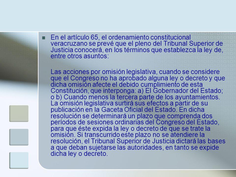 En el artículo 65, el ordenamiento constitucional veracruzano se prevé que el pleno del Tribunal Superior de Justicia conocerá, en los términos que establezca la ley de, entre otros asuntos: