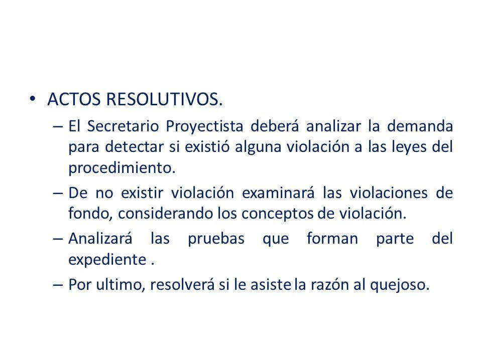 ACTOS RESOLUTIVOS. El Secretario Proyectista deberá analizar la demanda para detectar si existió alguna violación a las leyes del procedimiento.