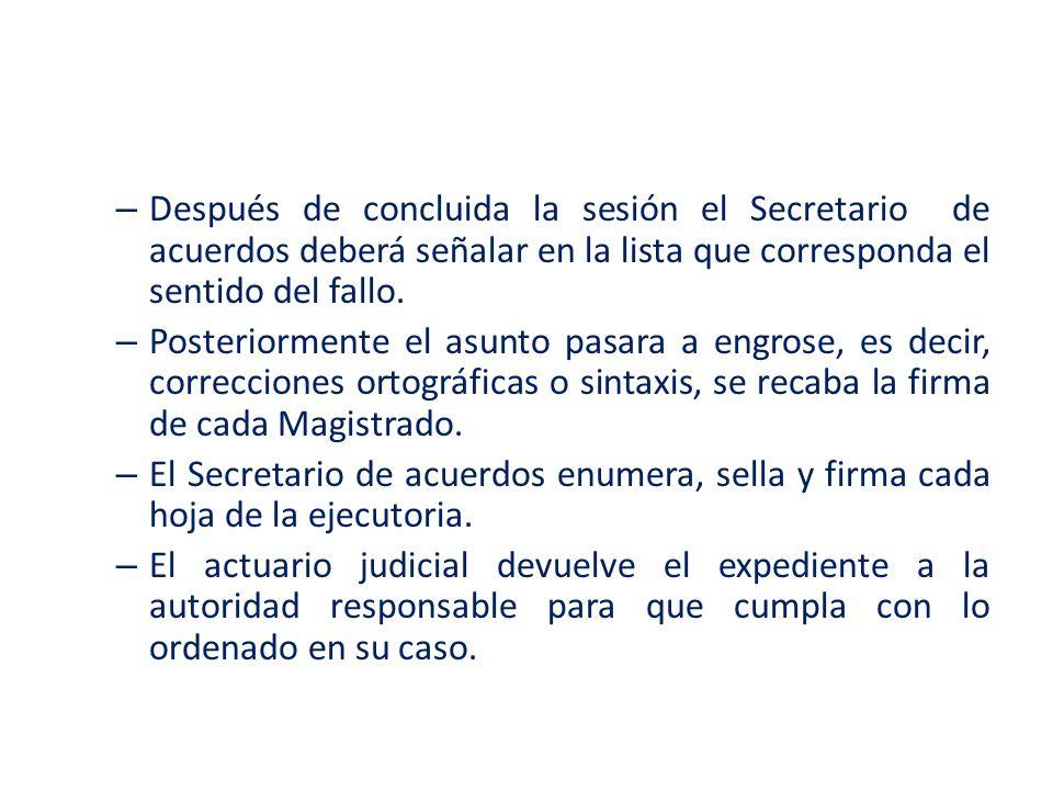 Después de concluida la sesión el Secretario de acuerdos deberá señalar en la lista que corresponda el sentido del fallo.