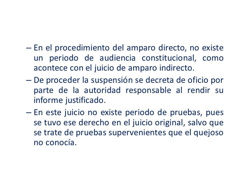 En el procedimiento del amparo directo, no existe un periodo de audiencia constitucional, como acontece con el juicio de amparo indirecto.
