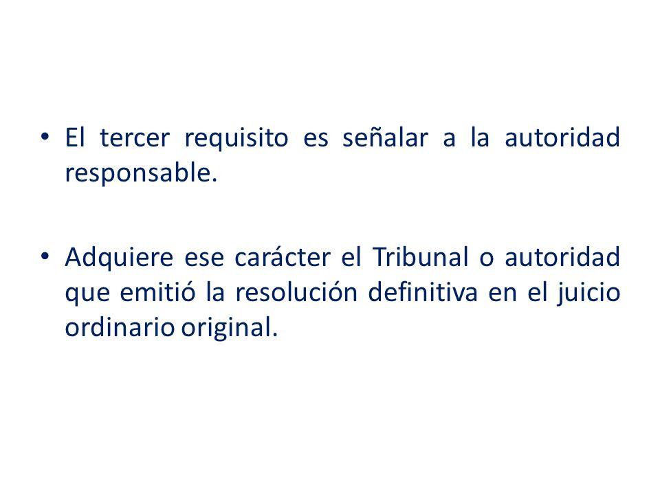 El tercer requisito es señalar a la autoridad responsable.