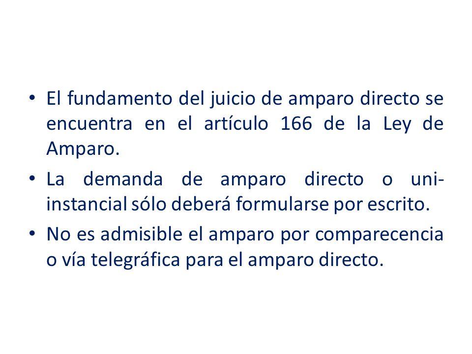 El fundamento del juicio de amparo directo se encuentra en el artículo 166 de la Ley de Amparo.