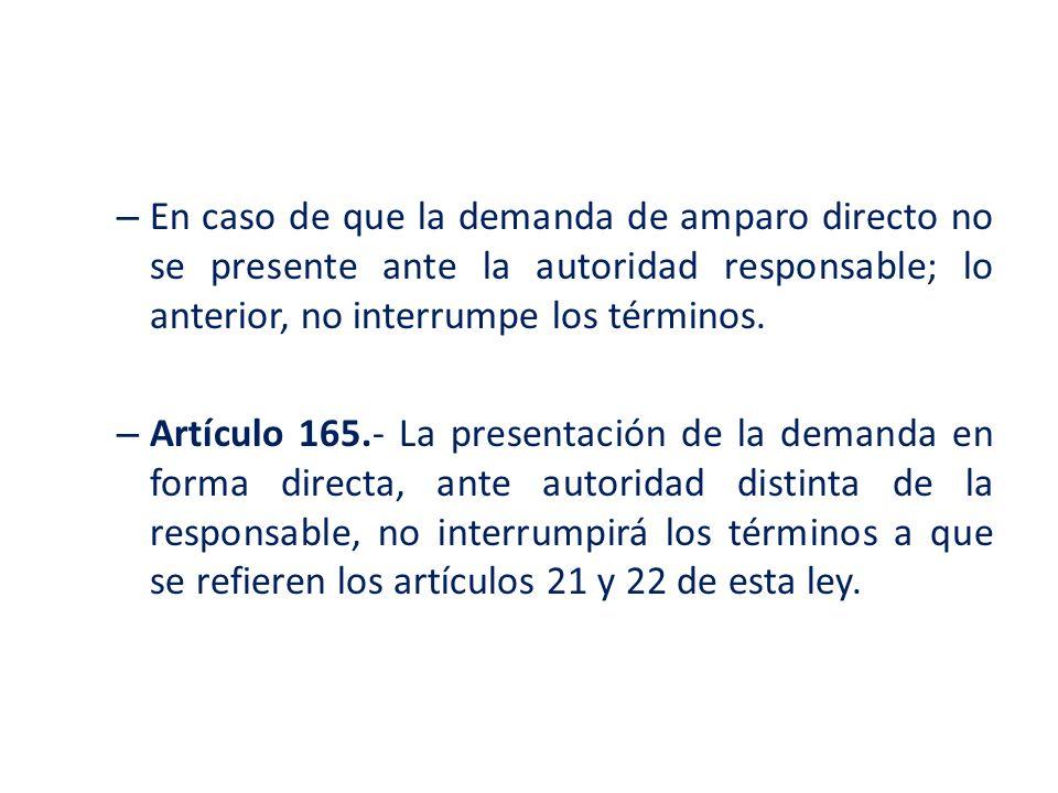 En caso de que la demanda de amparo directo no se presente ante la autoridad responsable; lo anterior, no interrumpe los términos.