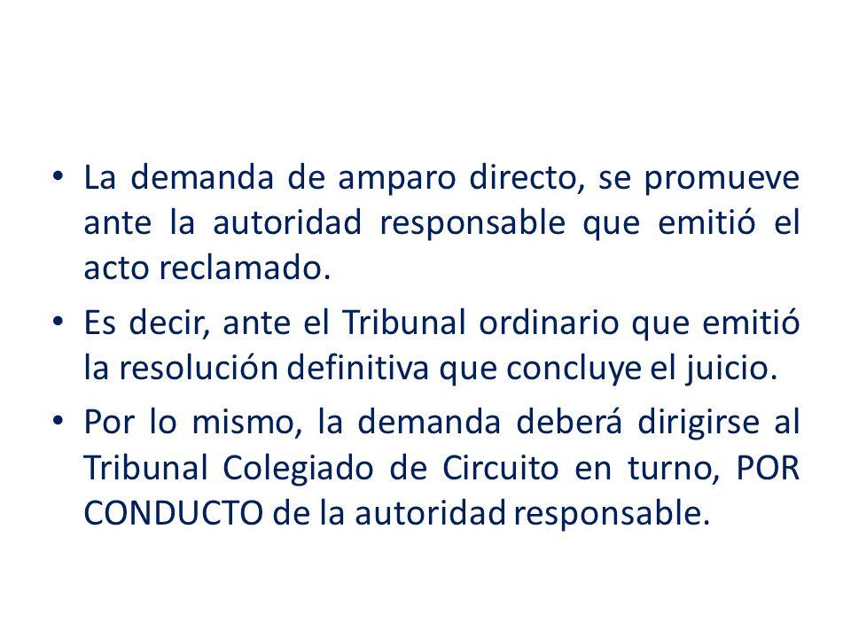 La demanda de amparo directo, se promueve ante la autoridad responsable que emitió el acto reclamado.