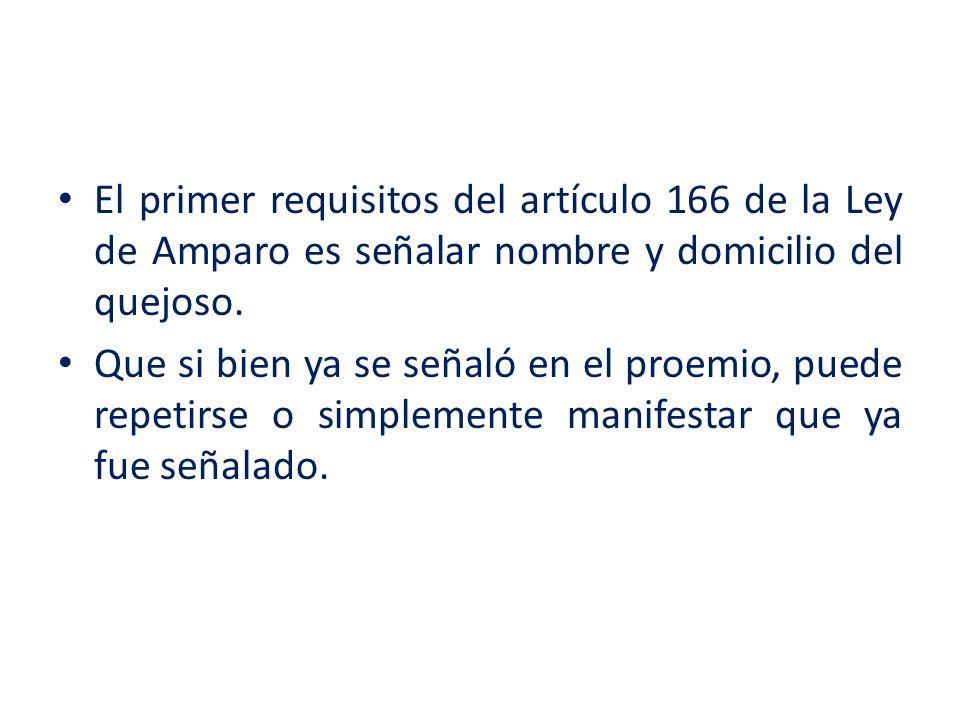 El primer requisitos del artículo 166 de la Ley de Amparo es señalar nombre y domicilio del quejoso.