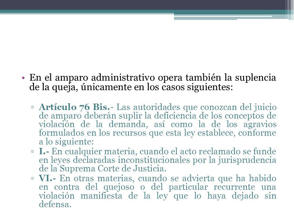 En el amparo administrativo opera también la suplencia de la queja, únicamente en los casos siguientes: