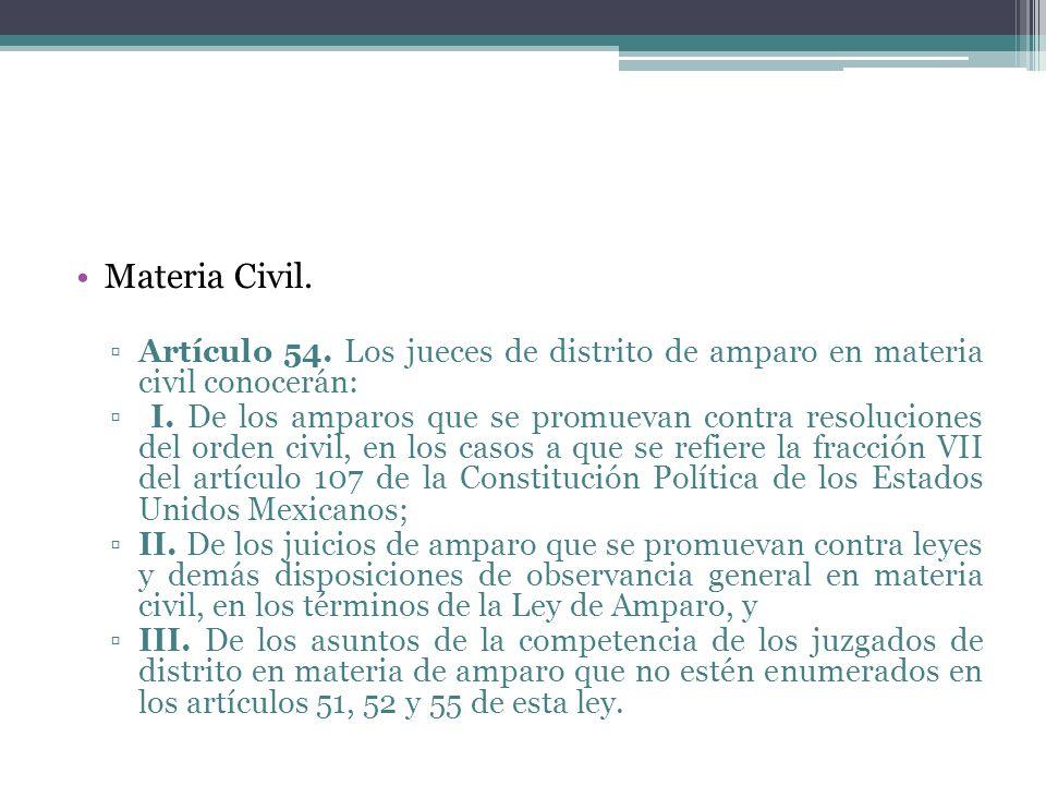 Materia Civil. Artículo 54. Los jueces de distrito de amparo en materia civil conocerán: