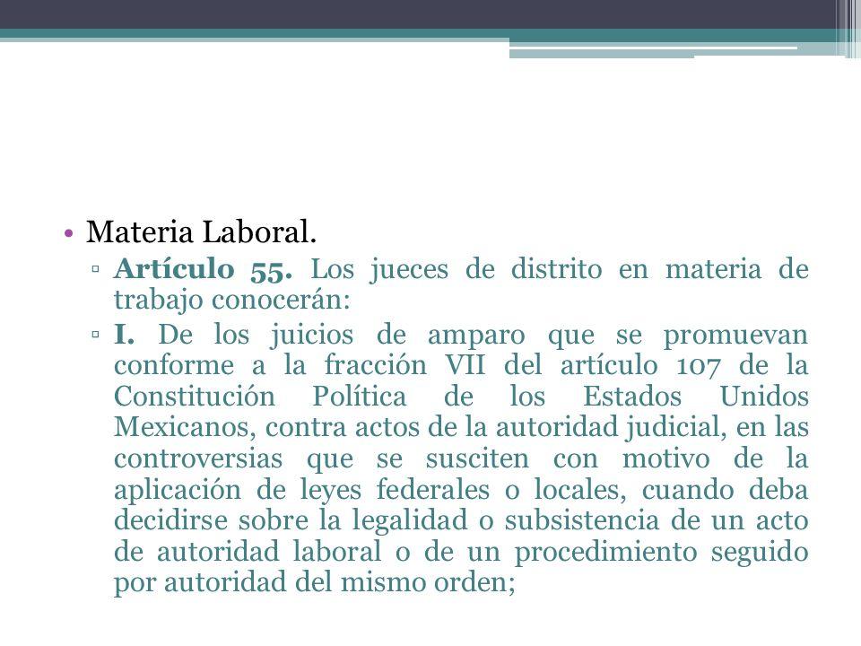 Materia Laboral. Artículo 55. Los jueces de distrito en materia de trabajo conocerán: