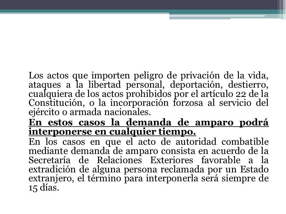 Los actos que importen peligro de privación de la vida, ataques a la libertad personal, deportación, destierro, cualquiera de los actos prohibidos por el artículo 22 de la Constitución, o la incorporación forzosa al servicio del ejército o armada nacionales.