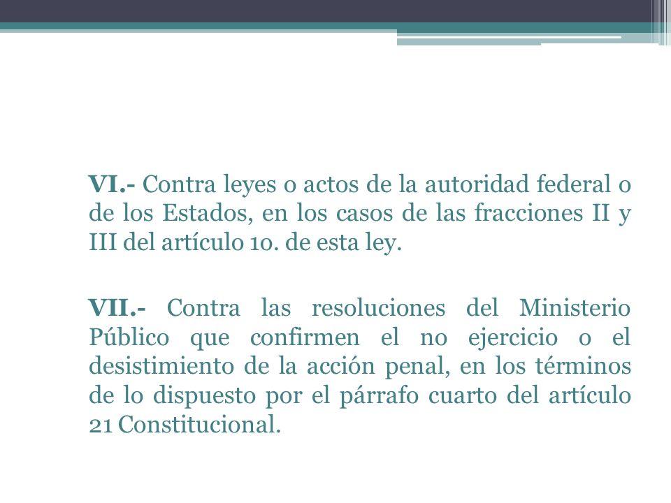 VI.- Contra leyes o actos de la autoridad federal o de los Estados, en los casos de las fracciones II y III del artículo 1o.