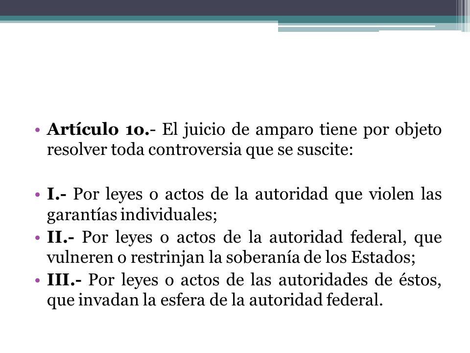 Artículo 1o.- El juicio de amparo tiene por objeto resolver toda controversia que se suscite: