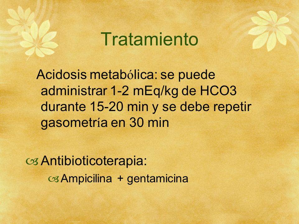 TratamientoAcidosis metabólica: se puede administrar 1-2 mEq/kg de HCO3 durante 15-20 min y se debe repetir gasometría en 30 min.