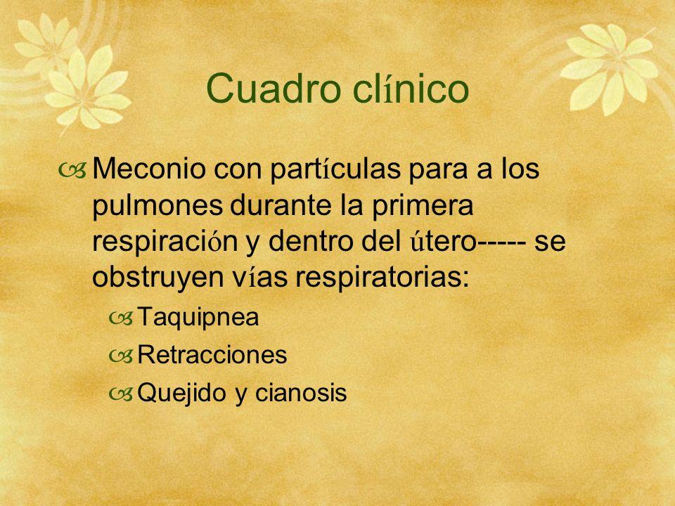 Cuadro clínico Meconio con partículas para a los pulmones durante la primera respiración y dentro del útero----- se obstruyen vías respiratorias: